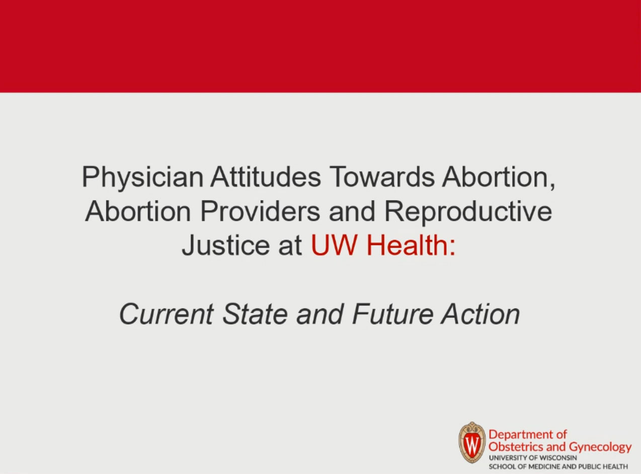Picture from Physician Attitudes Toward Abortion, Abortion Providers, and Reproductive Justice at UW Health: Current State and Future Action video
