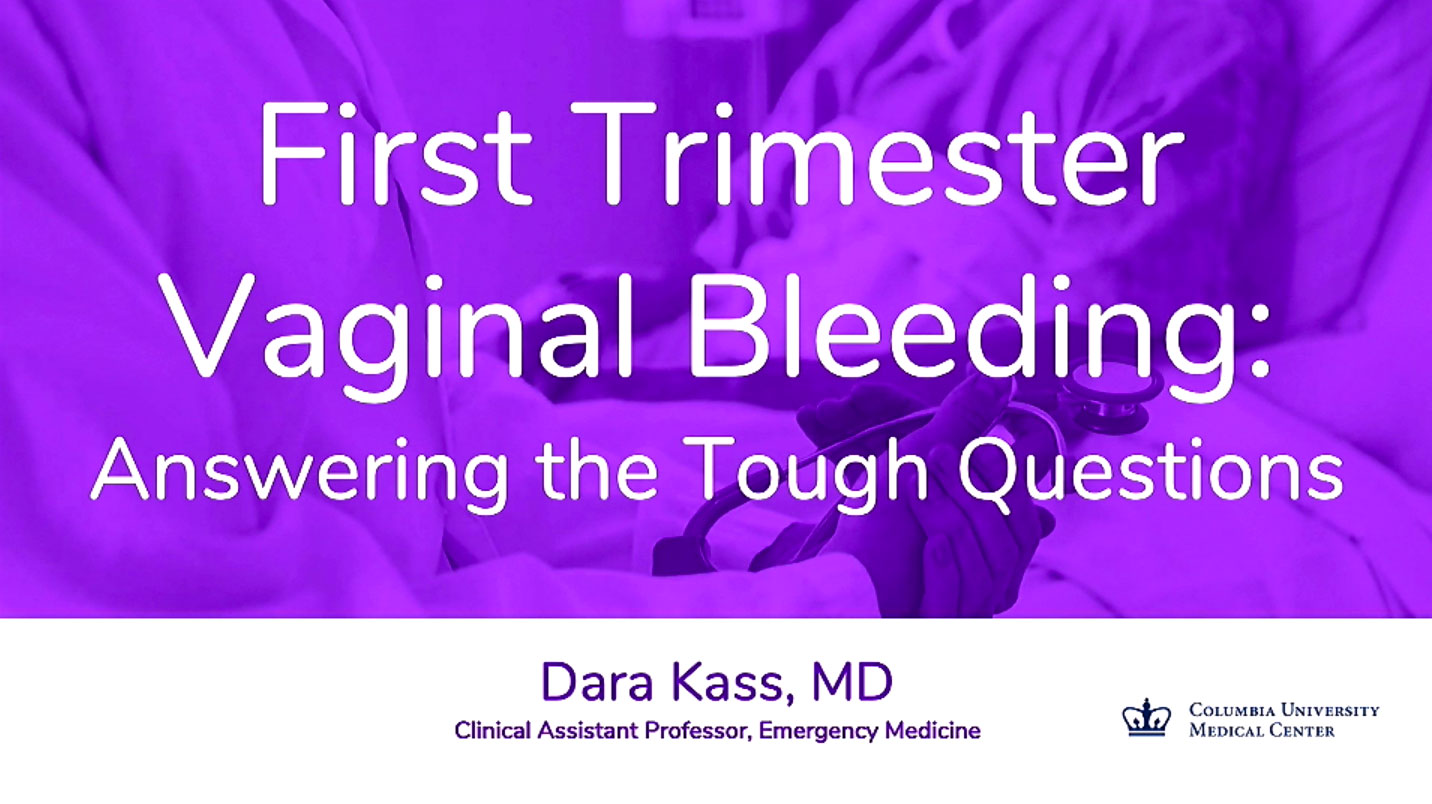 Picture from First Trimester Vaginal Bleeding: Answering the Tough Questions, D ara Kass, MD video