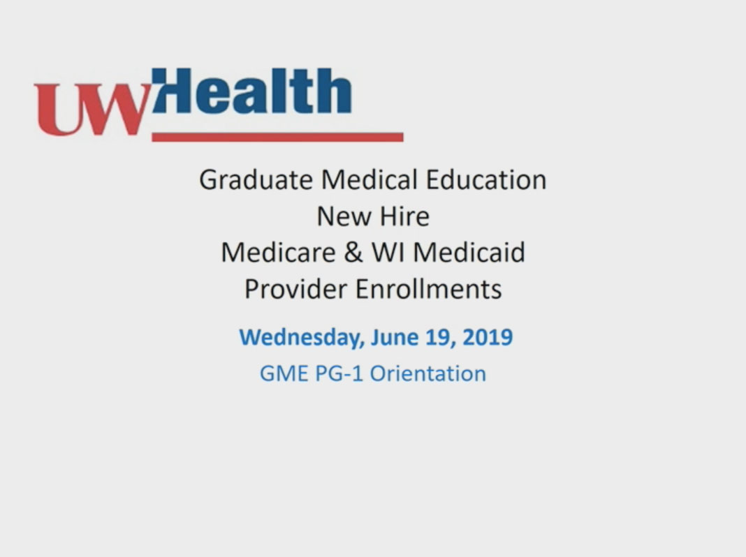 Picture from GME Orientation 2019 - PG1 - New Hire Medicare & WI Medicaid Provider Enrollments video